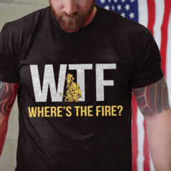 Funny Firefighter Shirt WTF Where The Fire