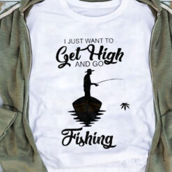 Get High And Go Fishing Shirt