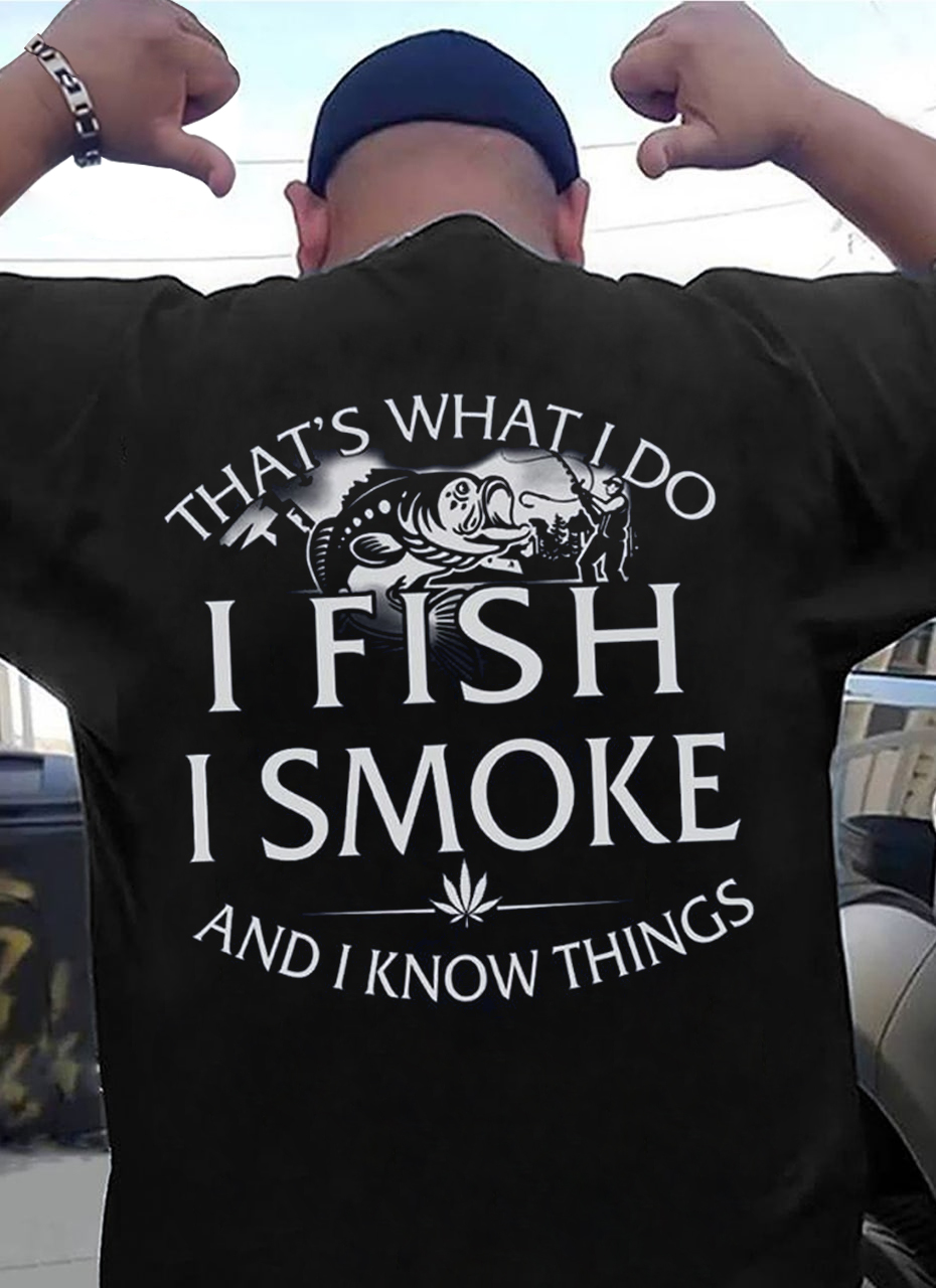 I Fish I Smoke And I Know Things Shirt