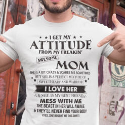 I Get My Attitude From My Freaking Awesome Mom Shirt