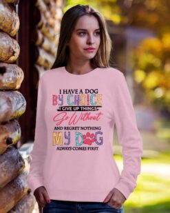 I Have A Dog By Choice My Dog Always Comes First Shirt