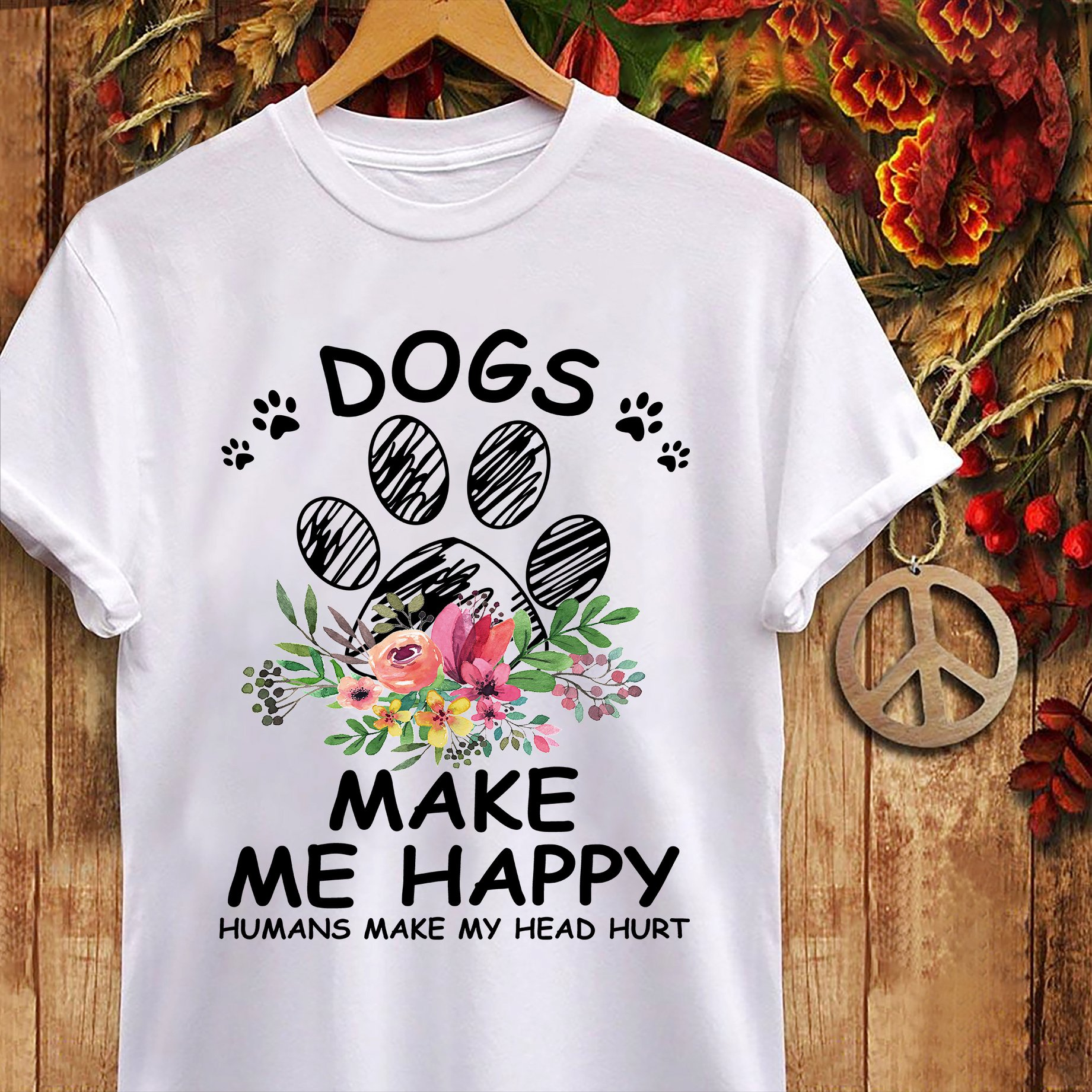 Paw Dogs Makes Me Happy Humans Make My Head Hurt Shirt