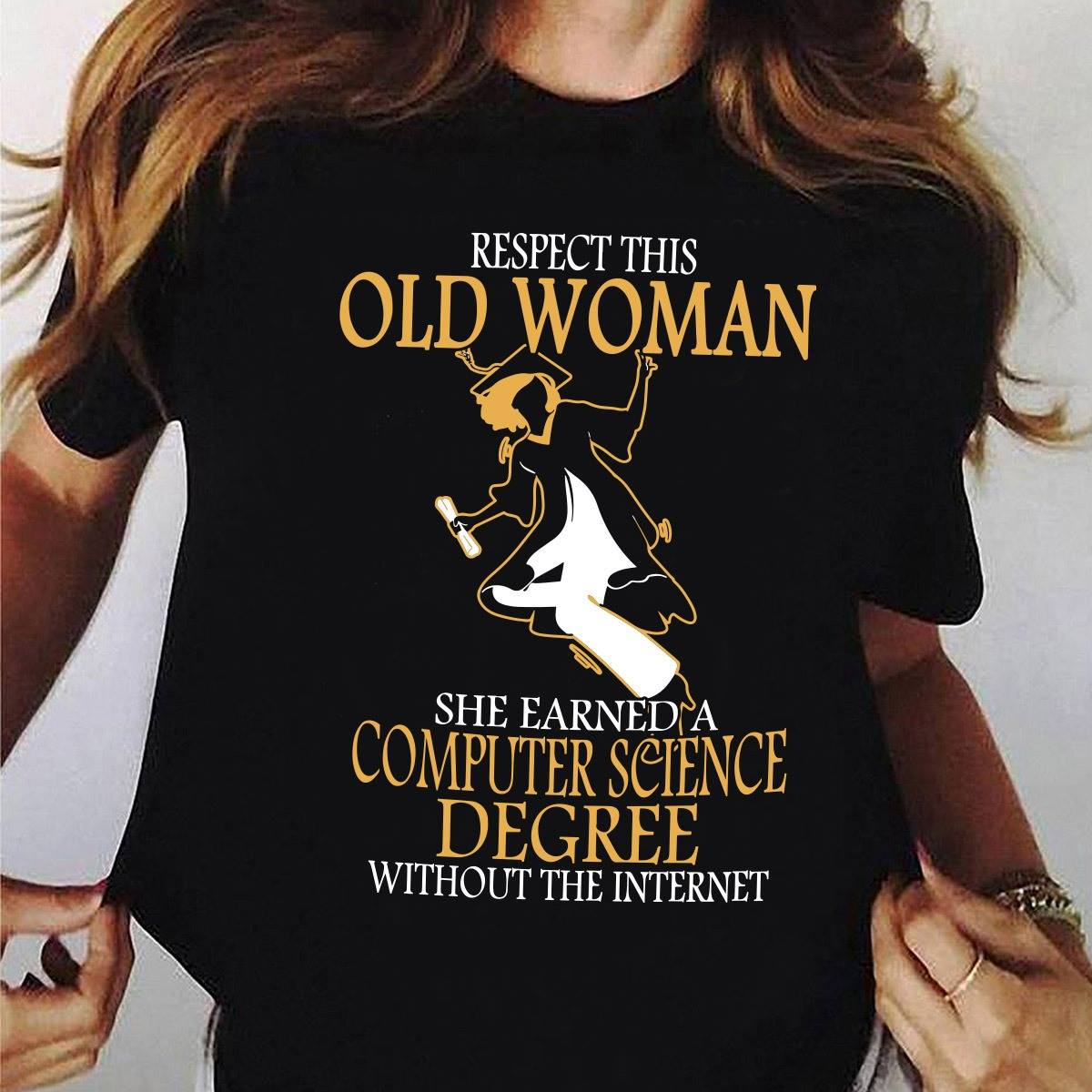 Respect Old Woman She Earned A Computer Science Degree Shirt