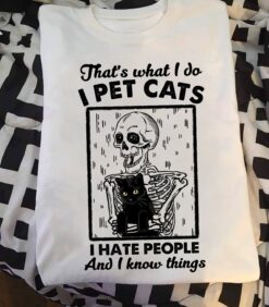 Skeleton I Pet Cats I Hate People I Know Things Shirt