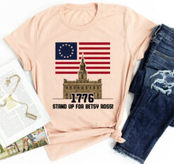 Stand Up For Betsy Ross Shirt Flag 1776