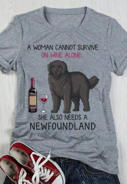 A Woman Cannot Survive On Wine Alone Needs Newfoundland Shirt
