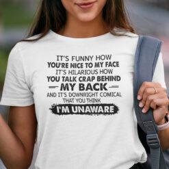 You Talk Crap Behind My Back I'm Unaware Shirt