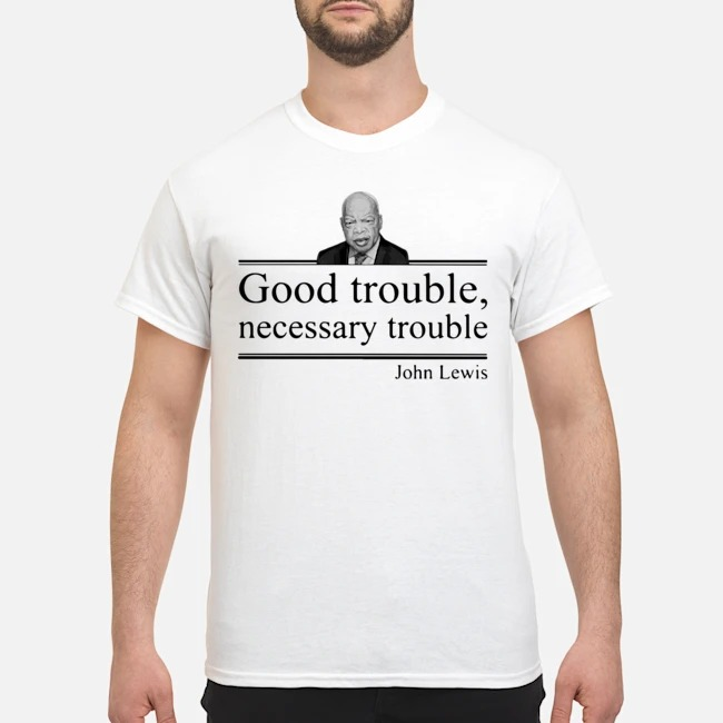 Good Trouble T Shirt Necessary Trouble RIP John Lewis