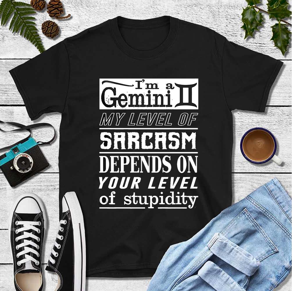 I'm A Gemini Shirt Level Sarcasm Level Stupidity