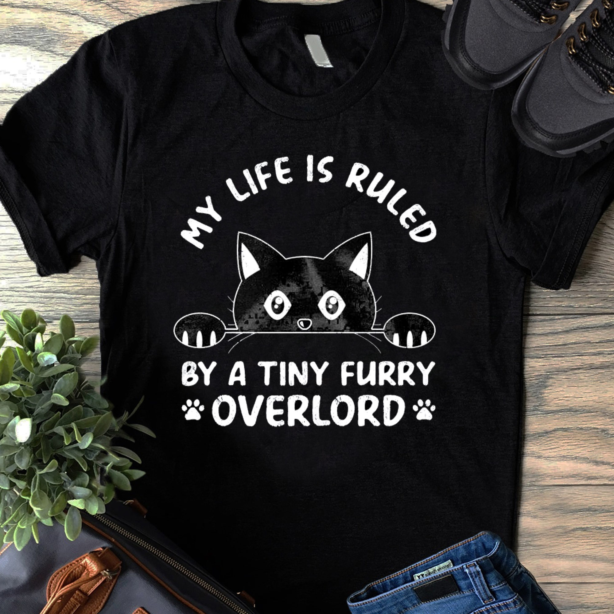 My Life Is Ruled By A Tiny Furry Shirt