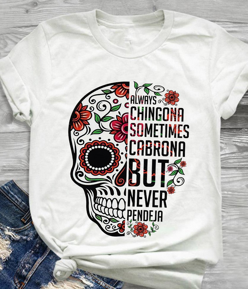 Skull Always Chingona Sometimes Cabrona Shirt