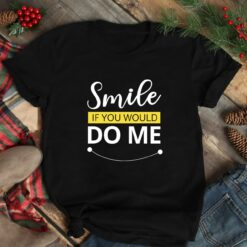 Smile If You Could Do Me Shirt
