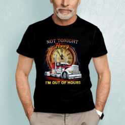 Trucker Not Today Honey I'm Out Of Hour Shirt