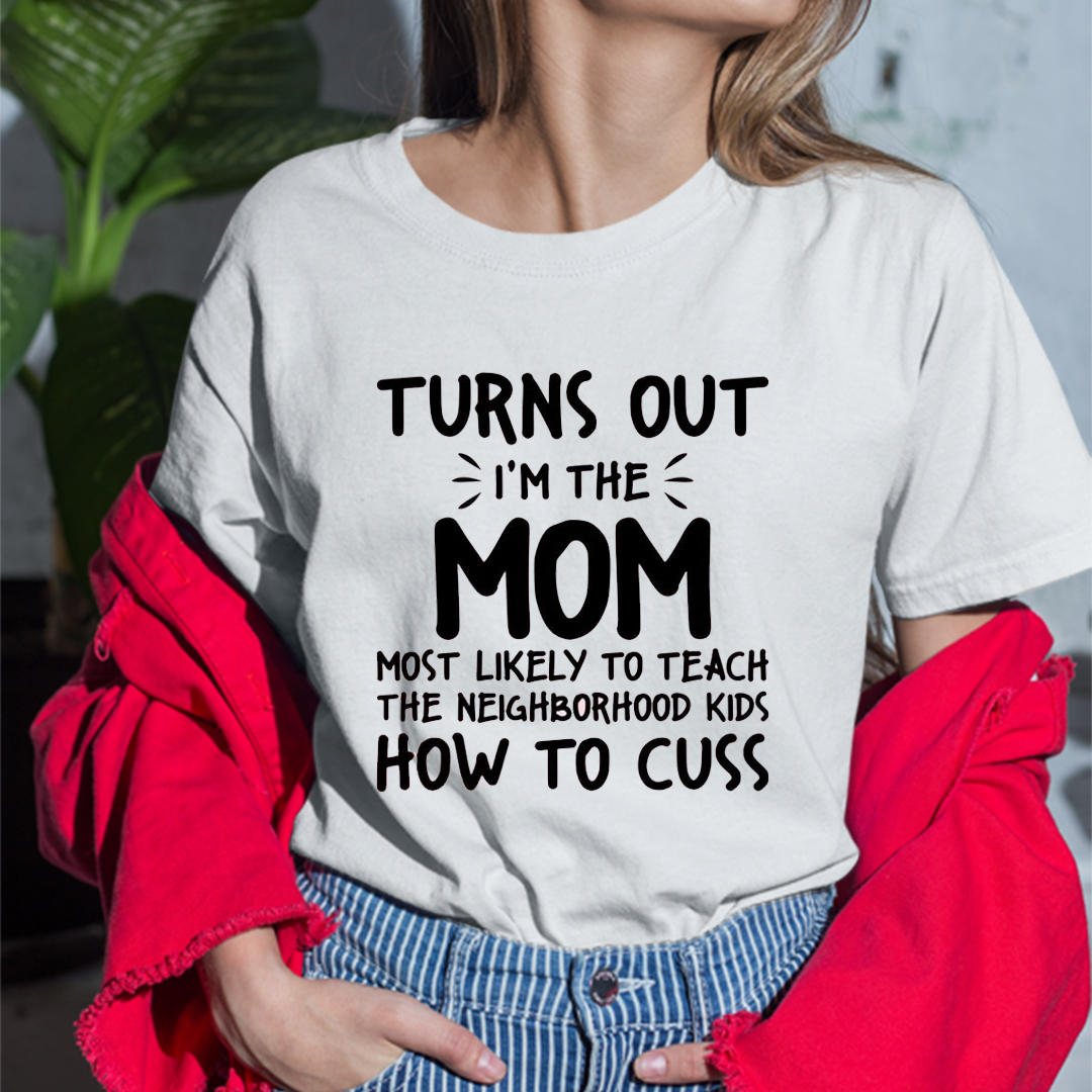Turns Out I'm The Mom Teach Neighborhood Kids How To Cuss Shirt