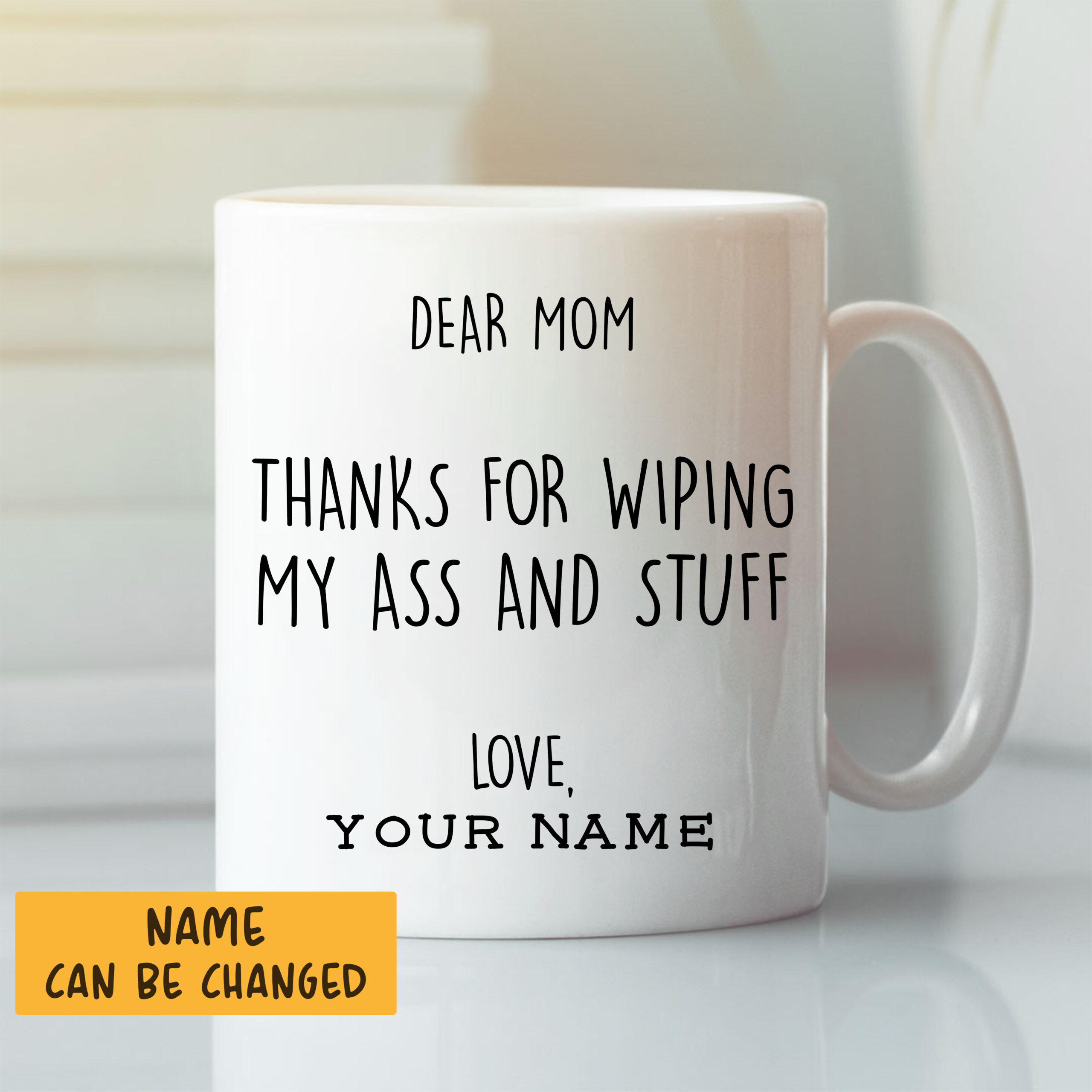 Dear Mom Thanks For Wiping My Ass And Stuff Personalized Mug
