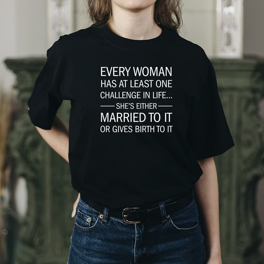 Every-Woman-Has-At-Least-One-Challenge-In-Life-Shirt-Best-Mothers-day-tshirt-ideas