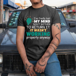 I Finally Lost My Mind Don't Bother To Return It Shirt
