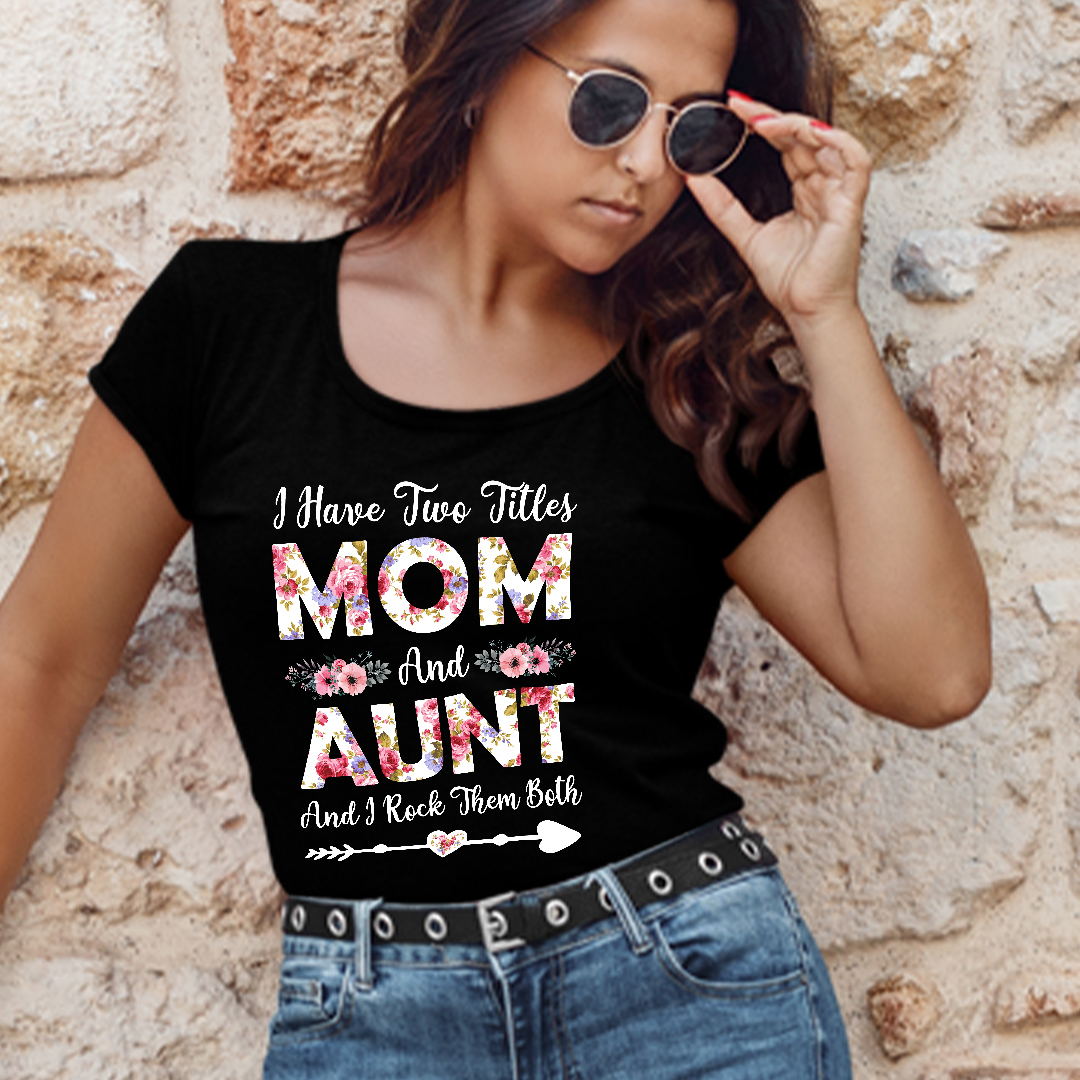 I Have 2 Titles Mom And Aunt And I Rock Them Both Shirt