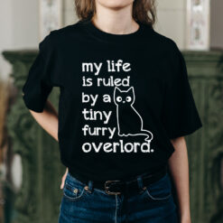 My Life Is Ruled By A Tiny Furry Overlord Shirt