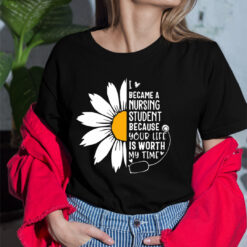 Nursing Student Shirt Your Life Is Worth My Time Sunflower