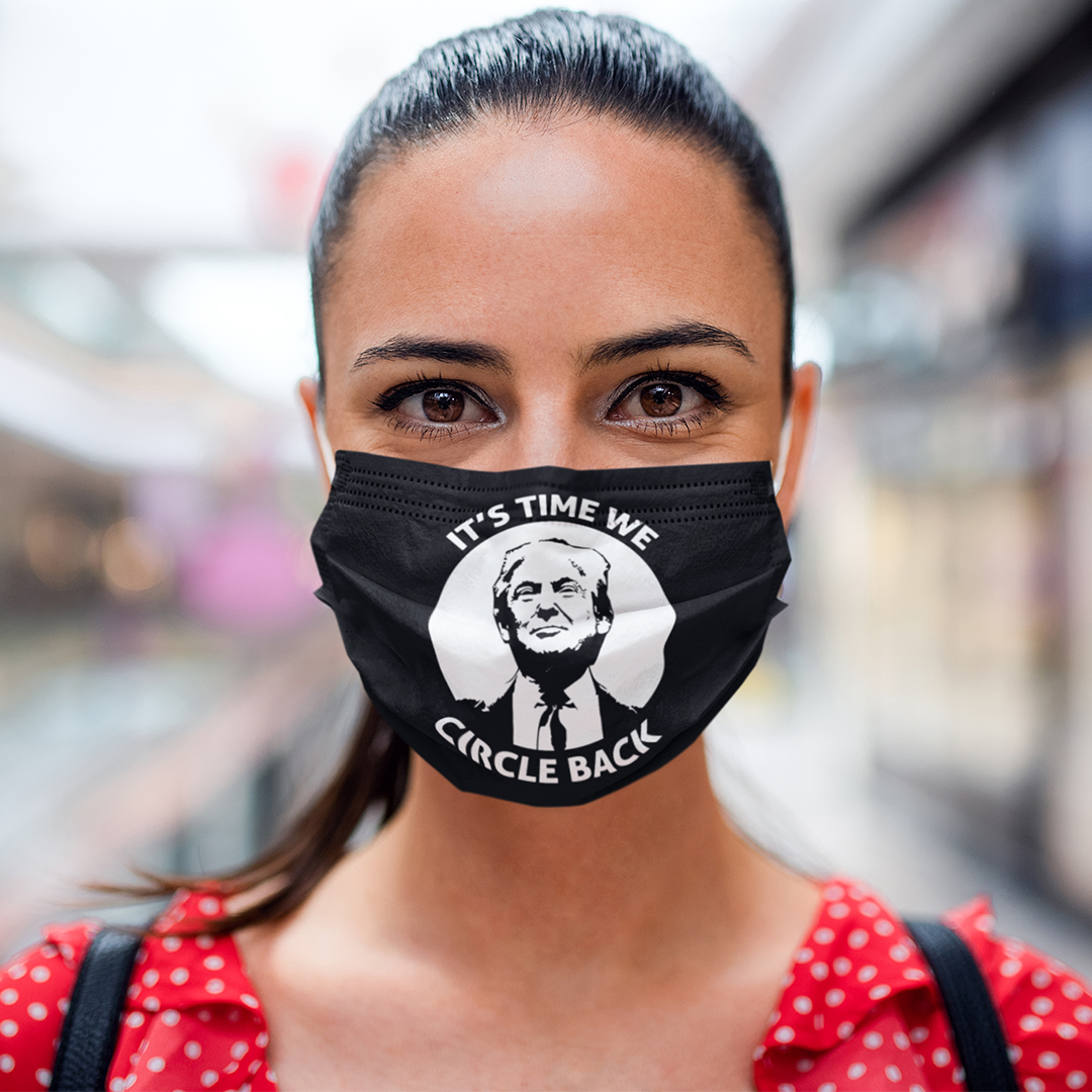 Trump It's Time We Circle Back Facemask