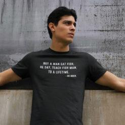 Buy A Man Eat Fish Shirt He Day Teach Man To A Life Time