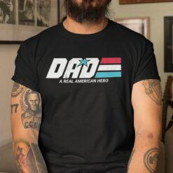 Dad A Real American Hero Shirt