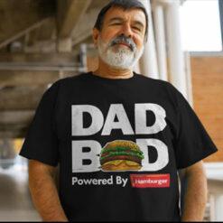 Dad Bod T Shirt Powered By Hamburger