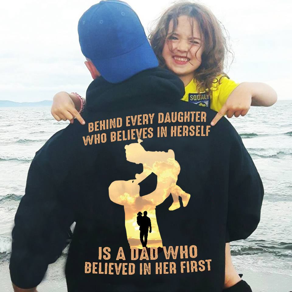 Dad Shirt Behind Every Daughter Is A Dad Believe Her First