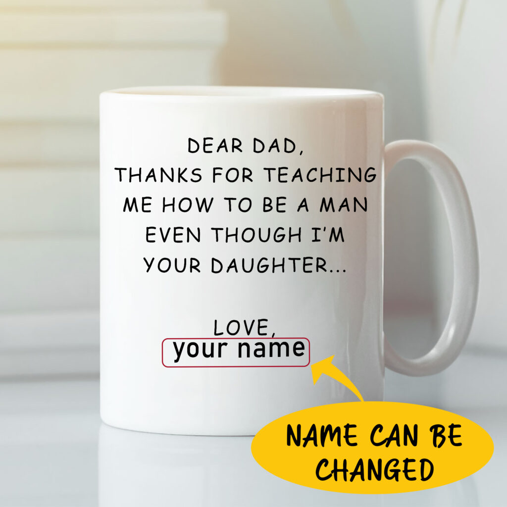 Dear Dad Thanks For Teaching Me How To Be A Man Mug 1