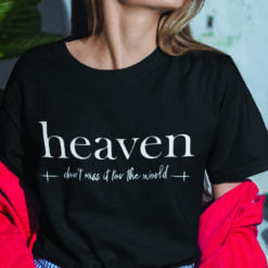 Don't Miss Heaven For The World T-Shirt