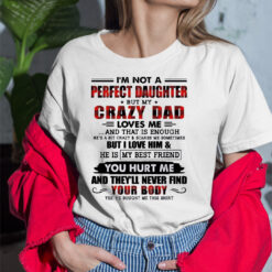 I'm Not A Perfect Daughter But My Crazy Dad Loves Me Shirt