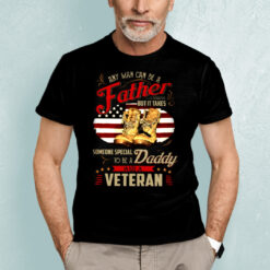 It Takes Someone Special To Be A Daddy And A Veteran Shirt