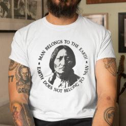 Man Belongs To The Earth Native American Shirt