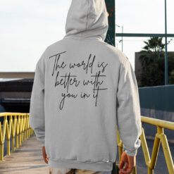 Official The World Is Better With You In It Hoodie