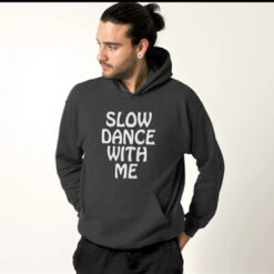 Slow Dance With Me Hoodie