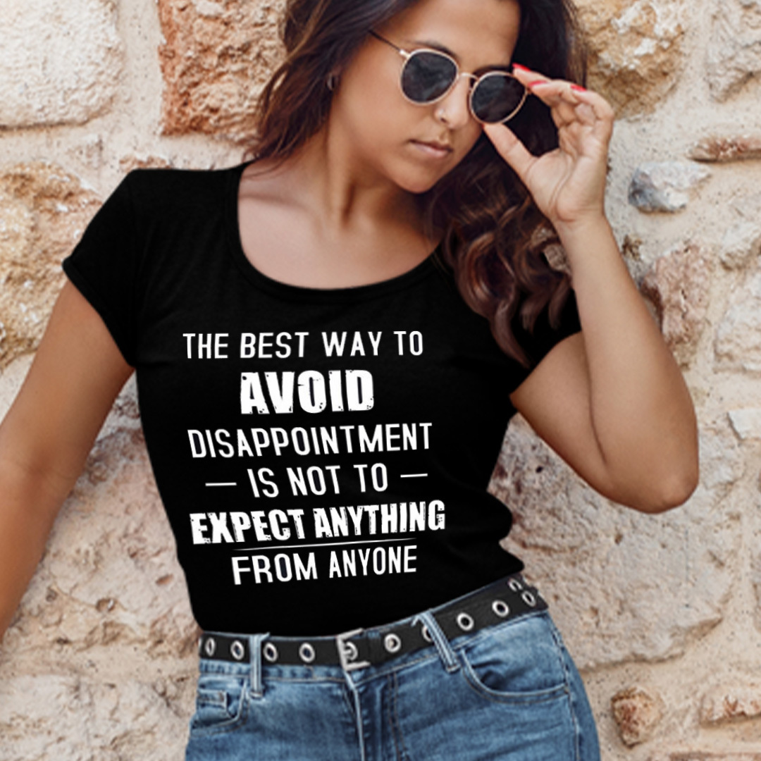 To Avoid Disappointment Is To Not Expect Anything Shirt