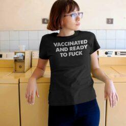 Vaccinated And Ready To Fuck Shirt mockk