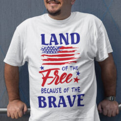 4th July Land Of The Free Because Of The Brave Shirt