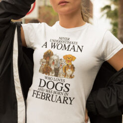 A Woman Who Loves Dogs And Was Born In February Shirt