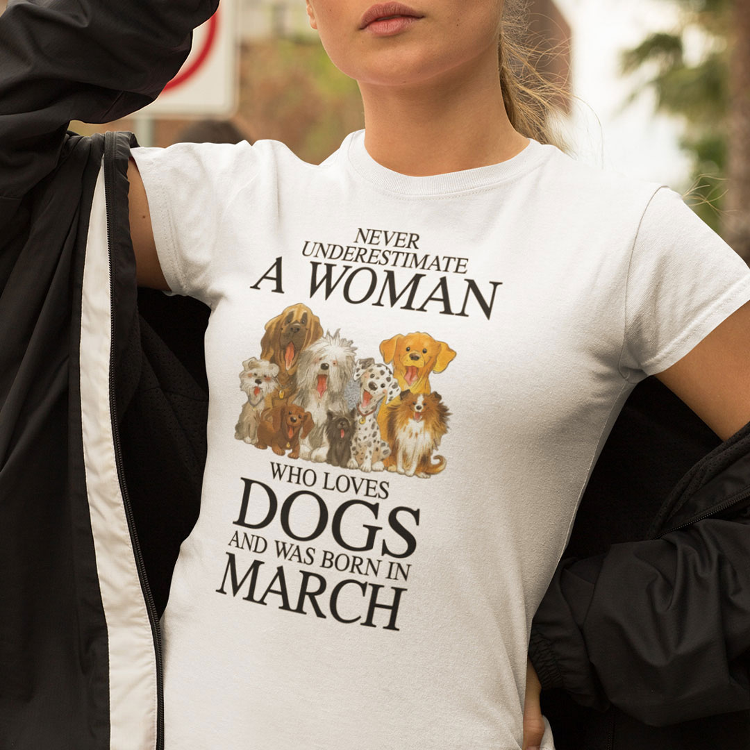 A Woman Who Loves Dogs And Was Born In March Shirt