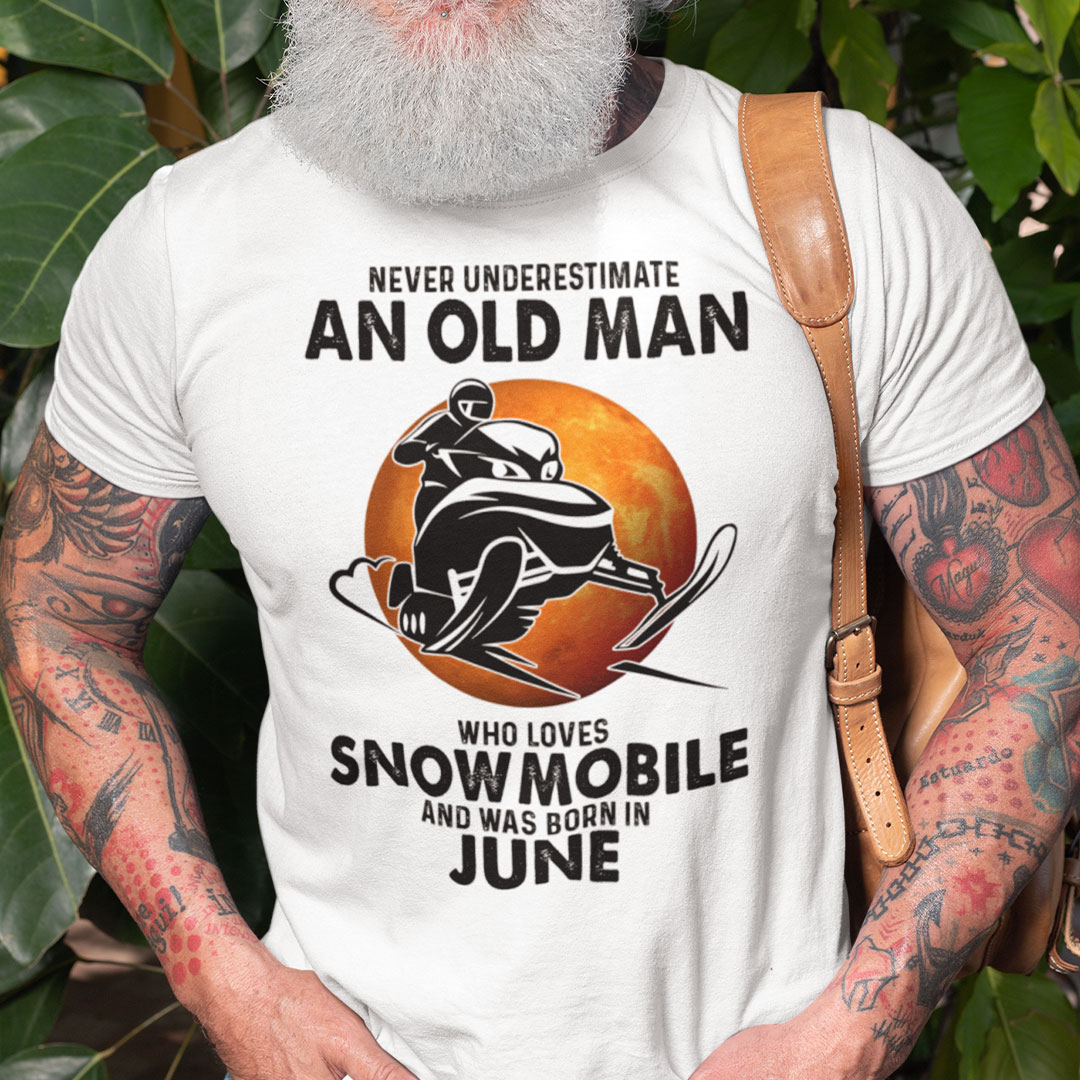 An Old Man Who Loves Snowmobile Shirt Born In June