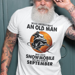 An Old Man Who Loves Snowmobile Shirt Born In September