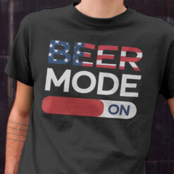 Beer Mode On 4th Of July Shirt