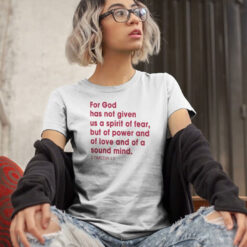 For God Has Not Given Us A Spirit Of Fear 2 Tymothy 17 Shirt (2)