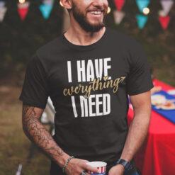 I Have Everything I Need Couples Shirts