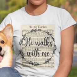 Jesus In The Garden He Walks With Me Song Shirt