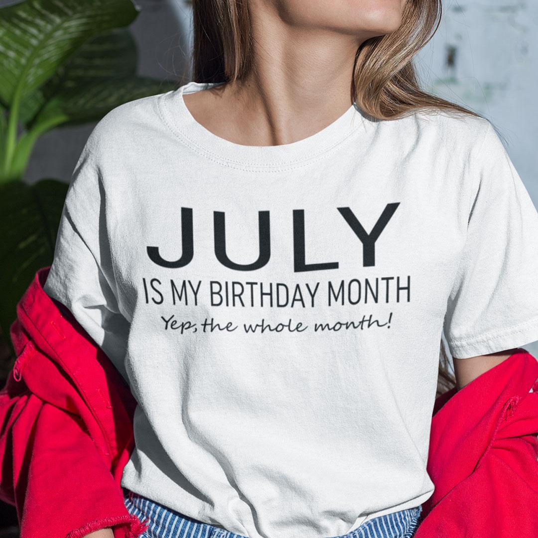 July Birthday T Shirt July Is My Birthday Month