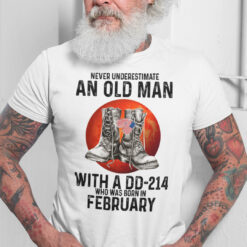 Never Underestimate An Old Man With A DD 214 Shirt February