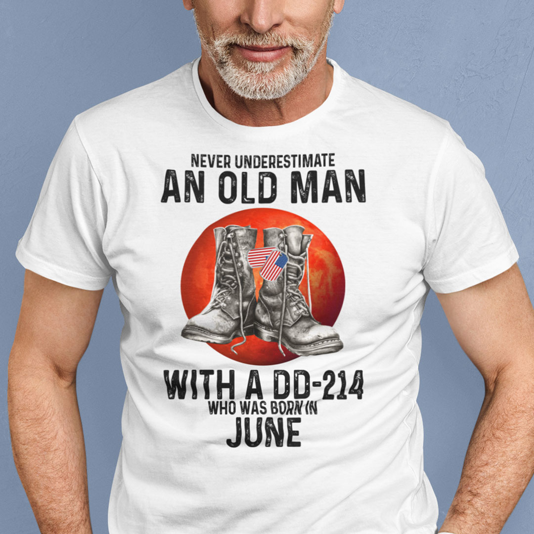 Never Underestimate An Old Man With A DD 214 Shirt June